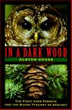 In a Dark Wood : The Fight over Forest and the New Tyranny of Ecology, Chase, Alston, 0395608376