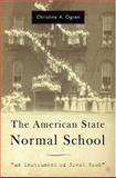 The American State Normal School : An Instrument of Great Good, Ogren, Christine A, 1403968373