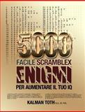 5000 Facile Scramblex Enigmi per Aumentare il Tuo Iq, Kalman Toth M.A. M.Phil., 1493688375