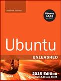 Ubuntu Unleashed 2015 Edition : Covering 14. 10 And 15. 04, Helmke, Matthew, 0672338378