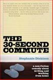 The 30-Second Commute, Stephanie Dickison, 1550228374