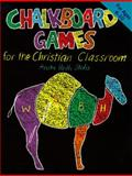 Chalkboard Games for the Christian Classroom, Anita R. Stohs, 0570048370