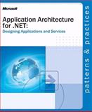 Application Architecture for .NET : Designing Applications and Services, Microsoft Official Academic Course Staff and Microsoft Corporation Staff, 0735618372