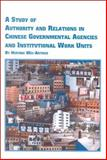 A Study of Authority and Relations in Chinese Governmental Agencies and Institutional Work Units 9780773478374