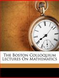 The Boston Colloquium Lectures on Mathematics, Edward Burr Van Vleck, 1149298375