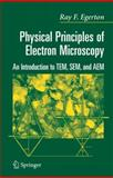 Physical Principles of Electron Microscopy : An Introduction to TEM, SEM, and AEM, Egerton, Ray F., 1441938370