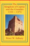 The Kingdom of Cyprus and the Crusades, 1191-1374, Edbury, Peter W., 0521458374