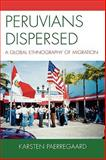 Peruvians Dispersed : A Global Ethnography of Migration, Paerregaard, Karsten, 0739118374