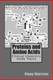 Proteins and Amino Acids, Kippy Shortsox, 149470837X