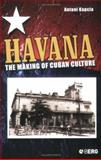 Havana : The Making of Cuban Culture, Kapcia, Antoni, 1859738370