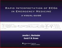 Rapid Interpretation of ECGs in Emergency Medicine : A Visual Guide, Martindale, Jennifer L. and Brown, David F. M., 1451128371