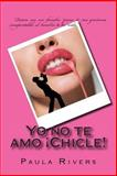 Yo No Te Amo Chicle!, Paula Rivers, 1497458374
