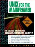 UNIX for the Mainframer : The Essential Reference for Commands, Conversions, TCP/IP, Horvath, David B., 0136328377