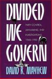 Divided We Govern : Party Control, Lawmaking and Investigations, 1946-1990, Mayhew, David R., 0300048378