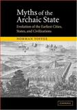 Myths of the Archaic State : Evolution of the Earliest Cities, States, and Civilizations, Yoffee, Norman, 0521818370