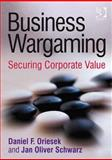 Business Wargaming : Securing Corporate Value, Schwarz, Jan Oliver and Oriesek, Daniel, 0566088371