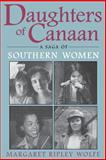 Daughters of Canaan : A Saga of Southern Women, Wolfe, Margaret Ripley, 0813108373