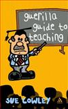 Guerilla Guide to Teaching, Cowley, Sue, 0826458378