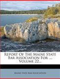Report of the Maine State Bar Association For, , 127858837X