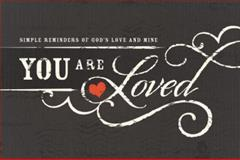 You Are Loved, Thomas Nelson Publishing Staff, 1400318378