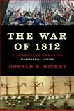 The War of 1812 : A Forgotten Conflict, Hickey, Donald R., 0252078373