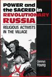 Power and the Sacred in Revolutionary Russia : Religious Activists in the Village, Young, Glennys, 0271028378