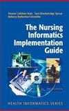The Nursing Informatics Implementation Guide, Hunt, Eleanor Callahan and Sproat, Sara Breckenridge, 0387408371
