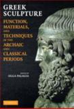 Greek Sculpture : Function, Materials, and Techniques in the Archaic and Classical Periods, , 0521738377