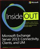 Microsoft Exchange Server 2013 : Connectivity, Clients, and Um, Robichaux, Paul, 0735678375