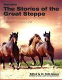 The Stories of the Great Steppe : The Anthology of Modern Kazakh Literature, Abazov, Rafis, 1621318370
