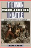 The Union Soldier in Battle : Enduring the Ordeal of Combat, Hess, Earl J., 0700608370