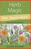 Herb Magic for Beginners, Ellen Dugan, 0738708372