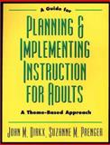 A Guide to Planning and Implementing Instruction for Adults : A Theme-Based Approach, Dirkx, John M. and Prenger, Suzanne M., 0787908371