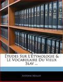 Études Sur L'Étymologie and le Vocabulaire du Vieux Slav, Antoine Meillet, 1141598388