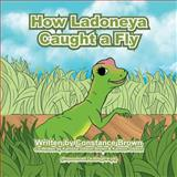 How Ladoneya Caught a Fly, Constance Brown, 1479738387