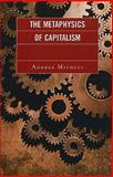 The Metaphysics of Capitalism, Micocci, Andrea, 0739128388