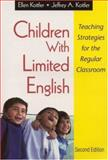 Children with Limited English : Teaching Strategies for the Regular Classroom, Kottler, Ellen and Kottler, Jeffrey A., 0761978380