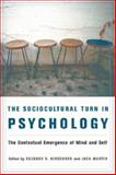 The Sociocultural Turn in Psychology : The Contextual Emergence of Mind and Self, , 0231148380