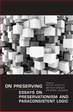 On Preserving : Essays on Preservationism and Paraconsistent Logic, Schotch, Peter K. and Brown, Bryson, 080209838X