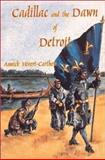 Cadillac and the Dawn of Detroit, Annick H. Carthew, 0923568387