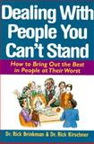 Dealing with People You Can't Stand : How to Bring Out the Best in People at Their Worst, Brinkman, Rick, 0070078386