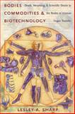 Bodies, Commodities, and Biotechnologies : Death, Mourning, and Scientific Desire in the Realm of Human Organ Transfer, Sharp, Lesley A., 0231138385