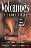 Volcanoes in Human History : The Far-Reaching Effects of Major Eruptions, Zeilinga de Boer, Jelle and Sanders, Donald Theodore, 0691118388