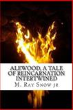 Alewood, a Tale of Reincarnation Intertwined, M. Snow, 1479258385