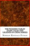 The Wooden Tablet (Fairy Tales and Legends of China Series), Norman Hinsdale Pitman, 1489538380