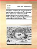 Reasons for a Law, to Oblige Spiritual Persons and Bodies Politick, to Renew Their Leases for Customary and Reasonable Fines in Three Papers With, See Notes Multiple Contributors, 1170338380