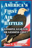 America's First Air Battles : Lessons Learned or Lessons Lost?, Purdham Jr., Aldon E., 1410218384
