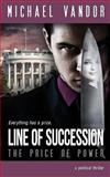 Line of Succession - the Price of Power, Michael Vandor, 1495918386