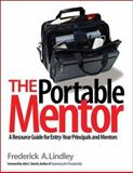 The Portable Mentor : A Resource Guide for Entry-Year Principals and Mentors, Lindley, Frederick, 0761938389