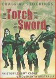 The Torch and the Sword : A History of the Army Cadet Movement in Australia, Stockings, Craig and Stockings, Craig A. J., 0868408387